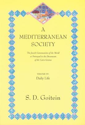 A Mediterranean Society, Volume IV: The Jewish Communities of the Arab World as Portrayed in the Documents of the Cairo Geniza, Daily Life - Near Eastern Center, UCLA 6 (Paperback)