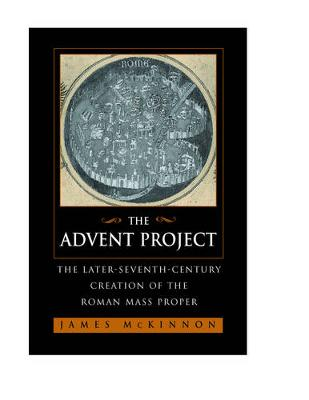 The Advent Project: The Later Seventh-Century Creation of the Roman Mass Proper (Hardback)
