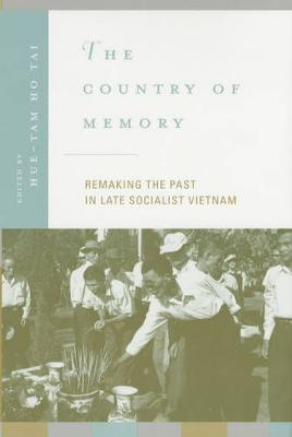 The Country of Memory: Remaking the Past in Late Socialist Vietnam - Asia: Local Studies / Global Themes 3 (Paperback)