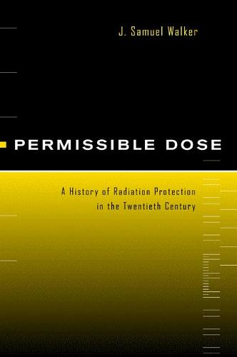 Permissible Dose: A History of Radiation Protection in the Twentieth Century (Hardback)