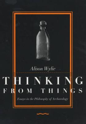 Thinking from Things: Essays in the Philosophy of Archaeology (Paperback)