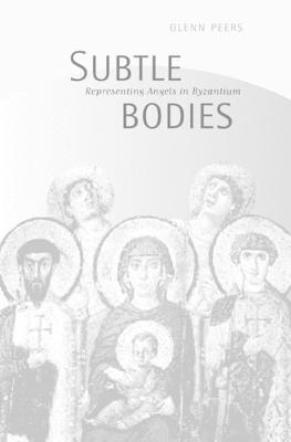 Subtle Bodies: Representing Angels in Byzantium - Transformation of the Classical Heritage 32 (Hardback)