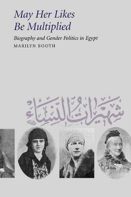 May Her Likes Be Multiplied: Biography and Gender Politics in Egypt (Paperback)