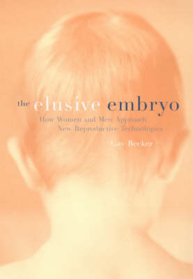 The Elusive Embryo: How Women and Men Approach New Reproductive Technologies (Paperback)