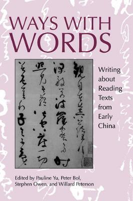 Ways with Words: Writing about Reading Texts from Early China - Studies on China 24 (Paperback)