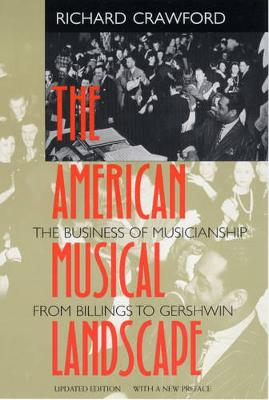 The American Musical Landscape: The Business of Musicianship from Billings to Gershwin, Updated With a New Preface - Ernest Bloch Lectures 8 (Paperback)