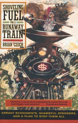 Shoveling Fuel for a Runaway Train: Errant Economists, Shameful Spenders, and a Plan to Stop them All (Paperback)