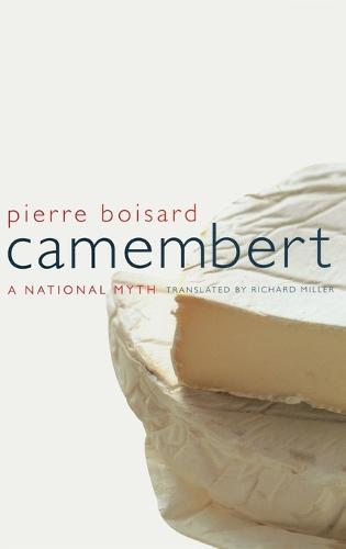 Camembert: A  National Myth - California Studies in Food and Culture 4 (Hardback)