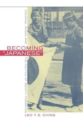 "Becoming ""Japanese"": Colonial Taiwan and the Politics of Identity Formation (Paperback)"