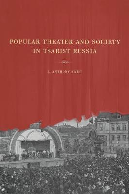 Popular Theater and Society in Tsarist Russia - Studies on the History of Society and Culture 44 (Hardback)