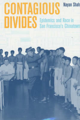 Contagious Divides: Epidemics and Race in San Francisco's Chinatown - American Crossroads 7 (Paperback)