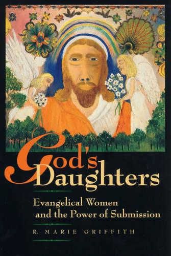 God's Daughters: Evangelical Women and the Power of Submission (Paperback)