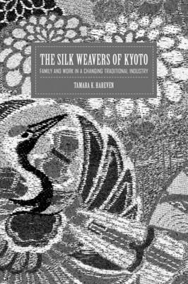 The Silk Weavers of Kyoto: Family and Work in a Changing Traditional Industry (Hardback)