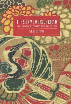 The Silk Weavers of Kyoto: Family and Work in a Changing Traditional Industry (Paperback)
