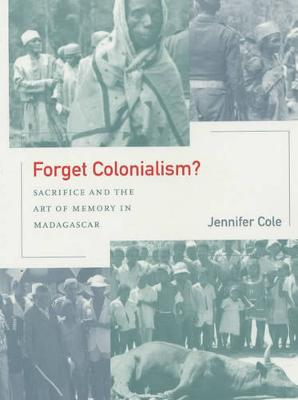 Forget Colonialism?: Sacrifice and the Art of Memory in Madagascar - Ethnographic Studies in Subjectivity 1 (Paperback)
