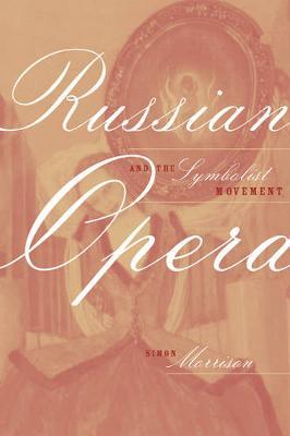 Russian Opera and the Symbolist Movement - California Studies in 20th-Century Music 2 (Hardback)