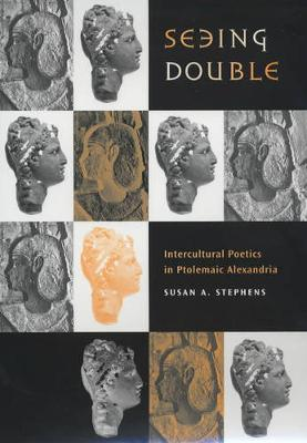 Seeing Double: Intercultural Poetics in Ptolemaic Alexandria - Hellenistic Culture and Society 37 (Hardback)