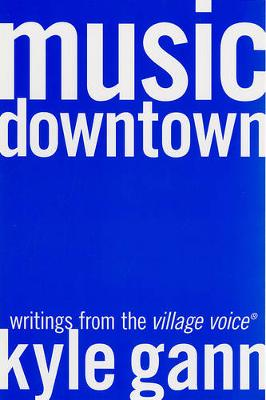 Music Downtown: Writings from the Village Voice (Paperback)