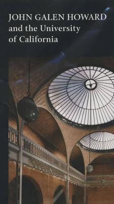 John Galen Howard and the University of California: The Design of a Great Public University Campus (Hardback)