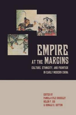Empire at the Margins: Culture, Ethnicity, and Frontier in Early Modern China - Studies on China 28 (Hardback)