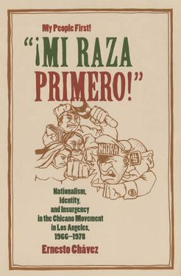 """""""!Mi Raza Primero!"""" (My People First!): Nationalism, Identity, and Insurgency in the Chicano Movement in Los Angeles, 1966-1978 (Paperback)"""