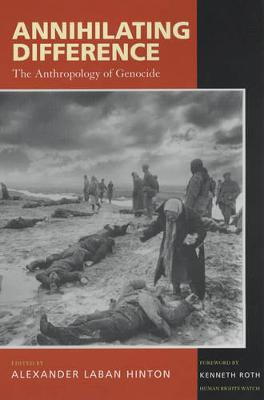 Annihilating Difference: The Anthropology of Genocide - California Series in Public Anthropology 3 (Paperback)