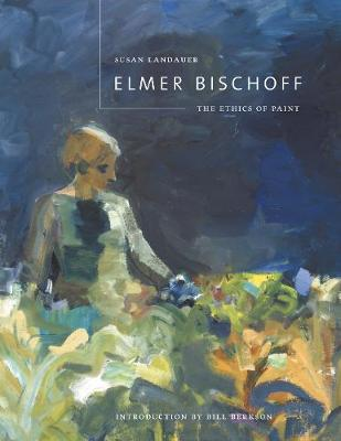 Elmer Bischoff: The Ethics of Paint (Paperback)
