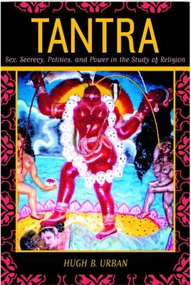 Tantra: Sex, Secrecy, Politics, and Power in the Study of Religion (Hardback)