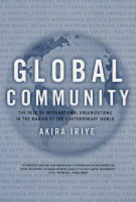 Global Community: The Role of International Organizations in the Making of the Contemporary World (Paperback)