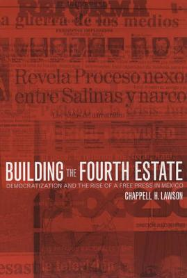 Building the Fourth Estate: Democratization and the Rise of a Free Press in Mexico (Paperback)