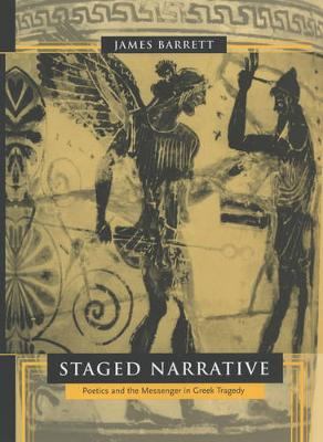 Staged Narrative: Poetics and the Messenger in Greek Tragedy (Hardback)