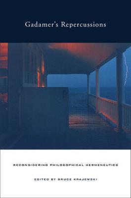 Gadamer's Repercussions: Reconsidering Philosophical Hermeneutics (Hardback)