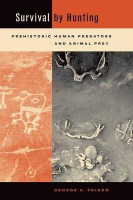 Survival by Hunting: Prehistoric Human Predators and Animal Prey (Hardback)