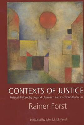 Contexts of Justice: Political Philosophy beyond Liberalism and Communitarianism - Philosophy, Social Theory, and the Rule of Law 9 (Paperback)