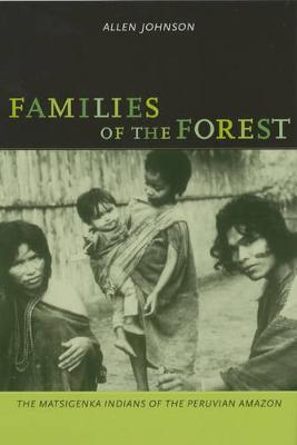 Families of the Forest: The Matsigenka Indians of the Peruvian Amazon (Paperback)