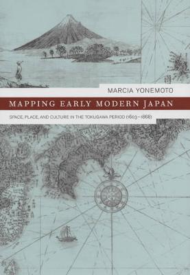 Mapping Early Modern Japan: Space, Place, and Culture in the Tokugawa Period, 1603-1868 - Asia: Local Studies / Global Themes 7 (Hardback)