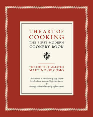 The Art of Cooking: The First Modern Cookery Book - California Studies in Food and Culture 14 (Hardback)