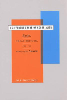 A Different Shade of Colonialism: Egypt, Great Britain, and the Mastery of the Sudan - Colonialisms 2 (Paperback)