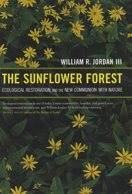 The Sunflower Forest: Ecological Restoration and the New Communion with Nature (Hardback)