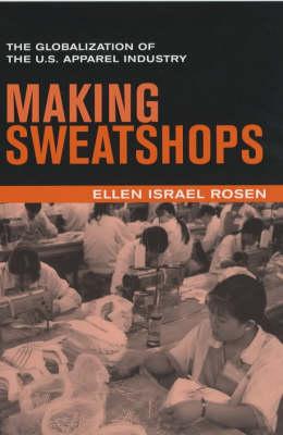 Making Sweatshops: The Globalization of the U.S. Apparel Industry (Paperback)