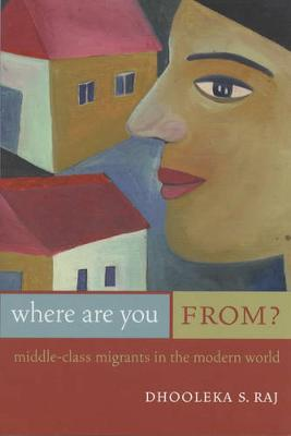 Where Are You From?: Middle-Class Migrants in the Modern World (Paperback)