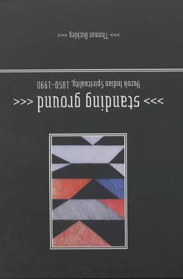 Standing Ground: Yurok Indian Spirituality, 1850 1990 (Paperback)