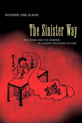 The Sinister Way: The Divine and the Demonic in Chinese Religious Culture (Hardback)