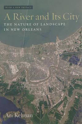 A River and Its City: The Nature of Landscape in New Orleans (Paperback)