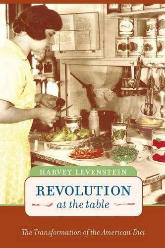 Revolution at the Table: The Transformation of the American Diet - California Studies in Food and Culture 7 (Paperback)