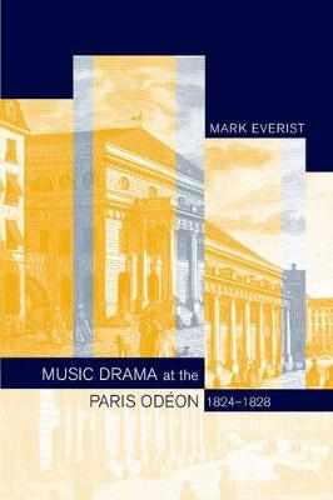 Music Drama at the Paris Odeon, 1824-1828 (Hardback)