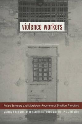 Violence Workers: Police Torturers and Murderers Reconstruct Brazilian Atrocities (Paperback)