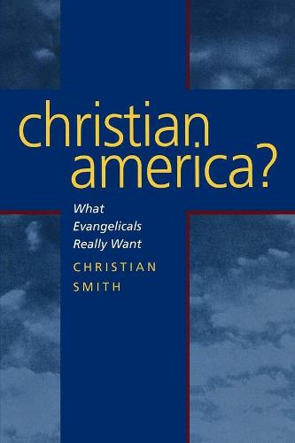 Christian America?: What Evangelicals Really Want (Paperback)