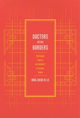 Doctors within Borders: Profession, Ethnicity, and Modernity in Colonial Taiwan - Colonialisms 1 (Paperback)