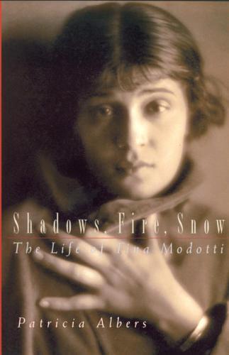 Shadows, Fire, Snow: The Life of Tina Modotti (Paperback)